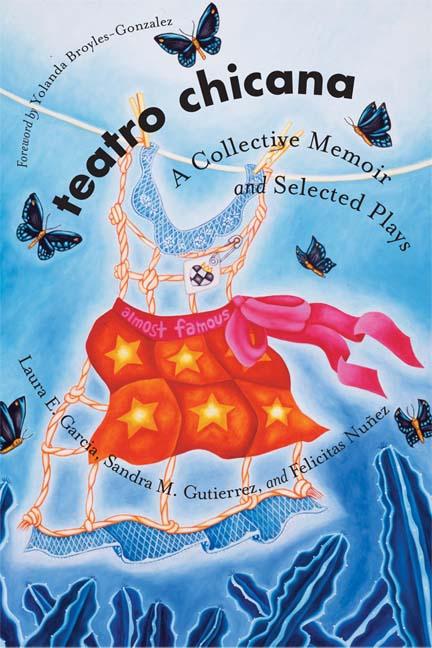 Teatro Chicana A Collective Memoir And Selected Plays Edited By Laura E Garcia Sandra M Gutierrez Felicitas Nuñez